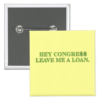 Hey Congress Leave Me A Loan! Pinback Button