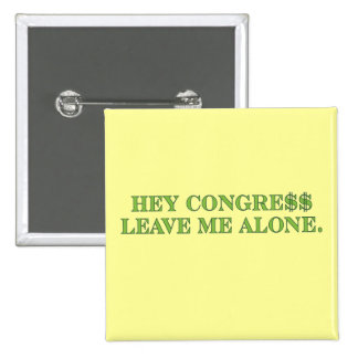 Hey Congress Leave Me Alone Pinback Button