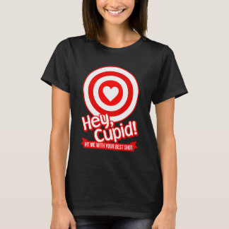 Hey Cupid Funny Valentine's Day T-Shirt