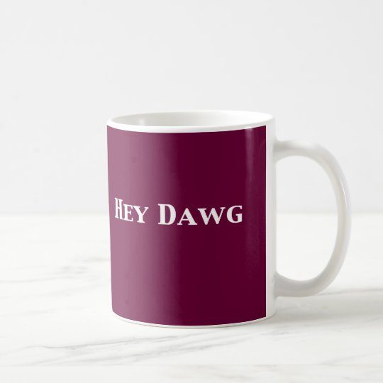 Hey Dawg Gifts Coffee Mug