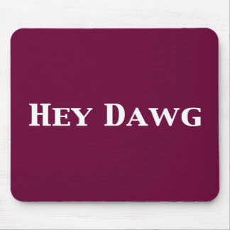 Hey Dawg Gifts Mouse Pad