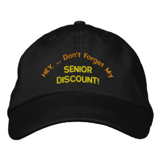HEY Don t Forget My SENIOR DISCOUNT Embroidered Baseball Cap