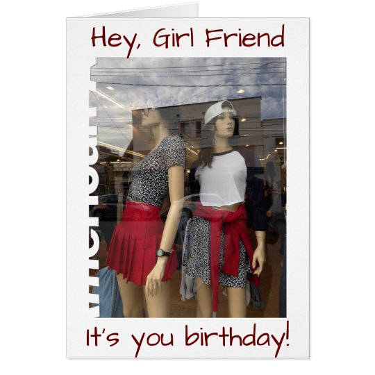 HEY GIRL FRIEND-IT'S YOUR BIRTHDAY (LET'S SHOP) CARD