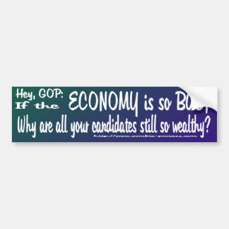 Hey GOP: if the economy is so bad... Bumper Sticker