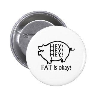 Hey Hey Hey Fat Is Okay 6 Cm Round Badge