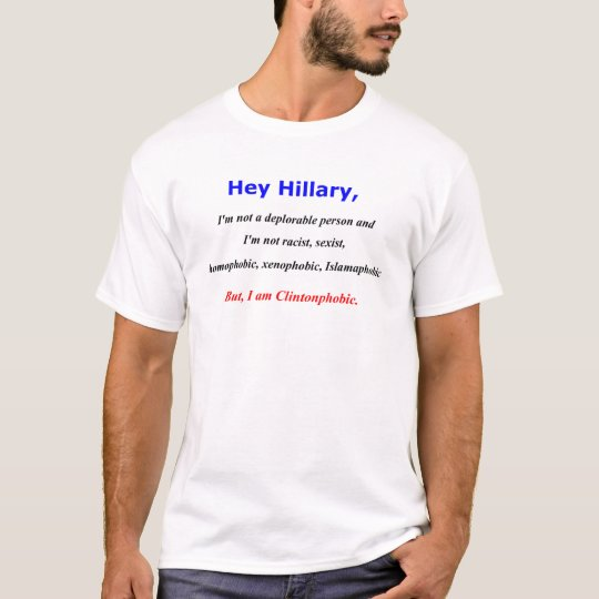 Hey Hillary, I'm Clintonphobic T-Shirt