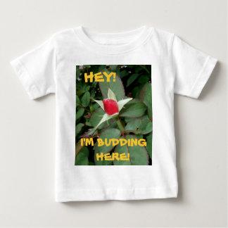 HEY! I'M BUDDING HERE! (Rose 5) ~ Baby T-Shirt