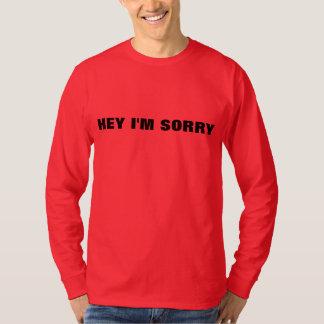 Hey I'm Sorry T-Shirt