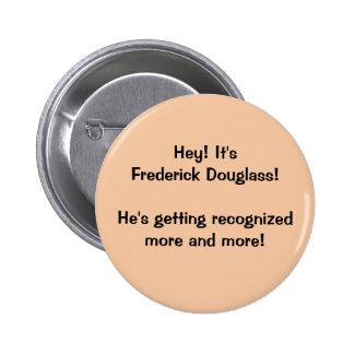 Hey! It's Frederick Douglass 6 Cm Round Badge