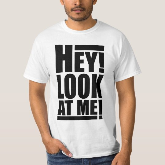 Hey! Look At Me! T-shirt