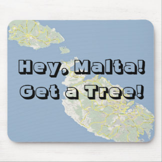 Hey, Malta! Get a Tree! Mouse Pad