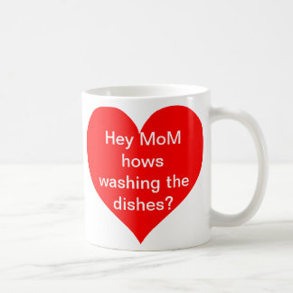 Hey MoM hows washing the dishes? Coffee Mug