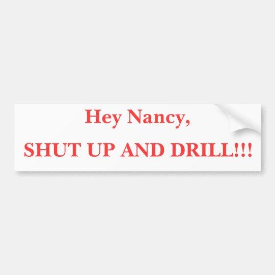Hey Nancy, SHUT UP AND DRILL!!! Bumper Sticker