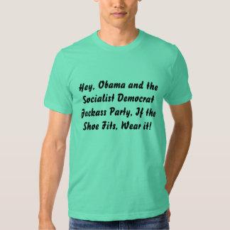 Hey, Obama and the Socialist Democrat Jackass P... T-shirts