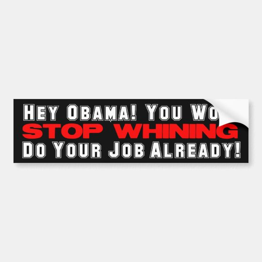 Hey Obama! Stop Whining! Bumper Sticker