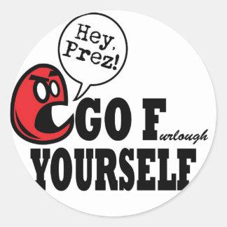 Hey Prez!  Go F Yourself! Round Sticker