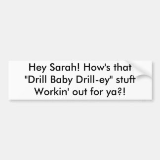 Hey Sarah How s that Drill Baby Drill-ey stu Bumper Stickers