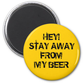 Hey! Stay away from my beer 6 Cm Round Magnet