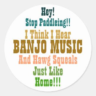 Hey!, Stop Paddleing!!, I Think I Hear, BANJO M... Round Sticker