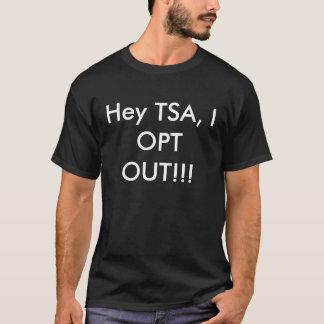 Hey TSA, I OPT OUT!!! T-Shirt