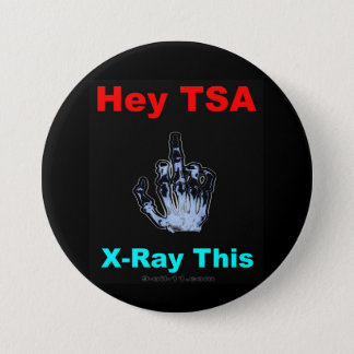 """Hey TSA, X-Ray This"" Official Button"