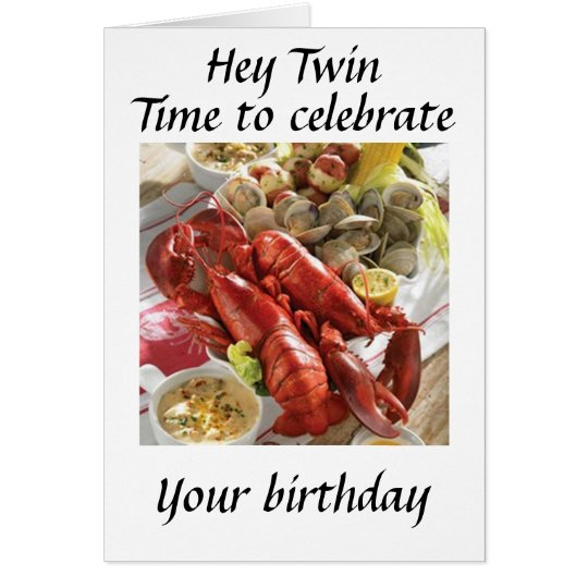 HEY **TWIN** HERE IS A LOBSTER BOIL BIRTHDAY