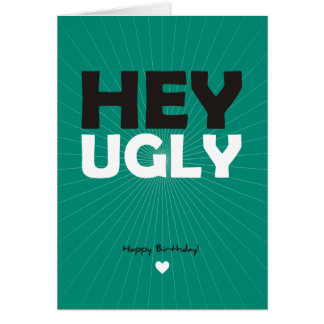 Hey Ugly - Happy Birthday Card
