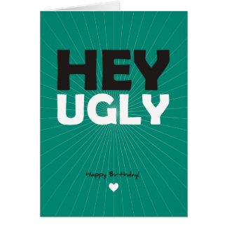 Hey Ugly - Happy Birthday Greeting Card