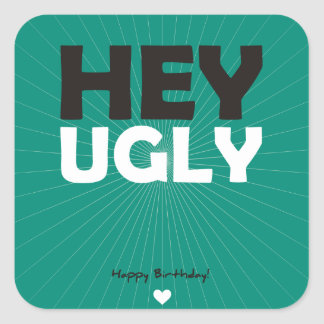 Hey Ugly - Happy Birthday Square Stickers