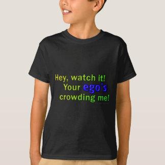 Hey, watch it! ego T-Shirt