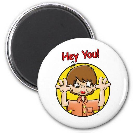 Hey You! Fridge Magnet