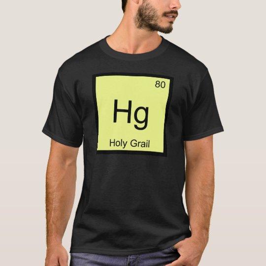 Hg - Holy Grail Chemistry Element Symbol Crusade T T-Shirt