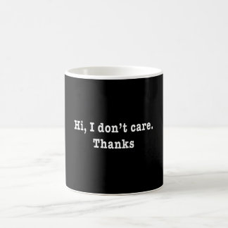Hi, i don't care. Thanks. Coffee Mug