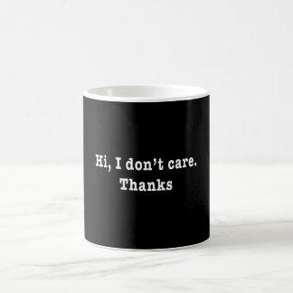 Hi, i don't care. Thanks. Coffee Mug