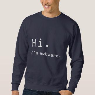 """""""Hi. I'm awkward."""" Sweatshirt"""