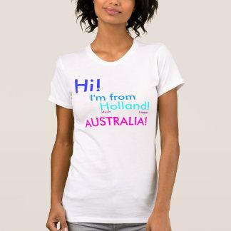 Hi!, I'm from, Holland!, Uuuh, I mean, AUSTRALIA! T-Shirt