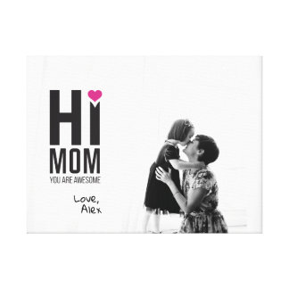 Hi Mom. You are Awesome. Mother's Day Gift. Canvas Print