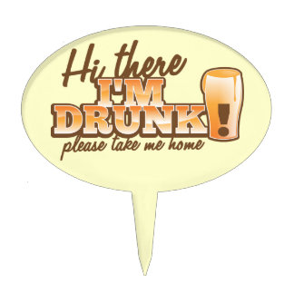 Hi there I m DRUNK please take me home The Beer S Cake Topper