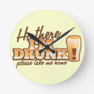 Hi there I m DRUNK please take me home The Beer S Wall Clocks