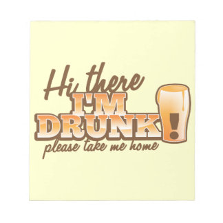 Hi there I m DRUNK please take me home The Beer S Memo Notepads