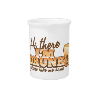 Hi there I m DRUNK please take me home The Beer S Beverage Pitcher
