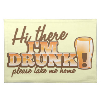 Hi there I m DRUNK please take me home The Beer S Placemat