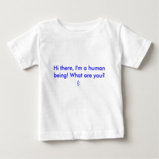 Hi there, I'm a human being! What are you?  (: Baby T-Shirt