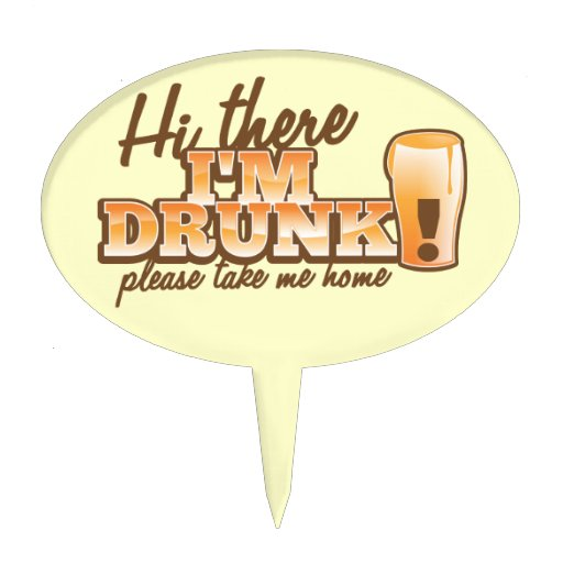 Hi there! I'm DRUNK please take me home The Beer S Cake Topper