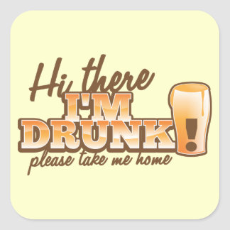 Hi there! I'm DRUNK please take me home The Beer S Square Stickers