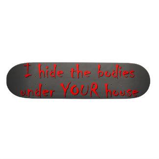 HIDE BODIES UNDER YOUR HOUSE SKATEBOARD DECK
