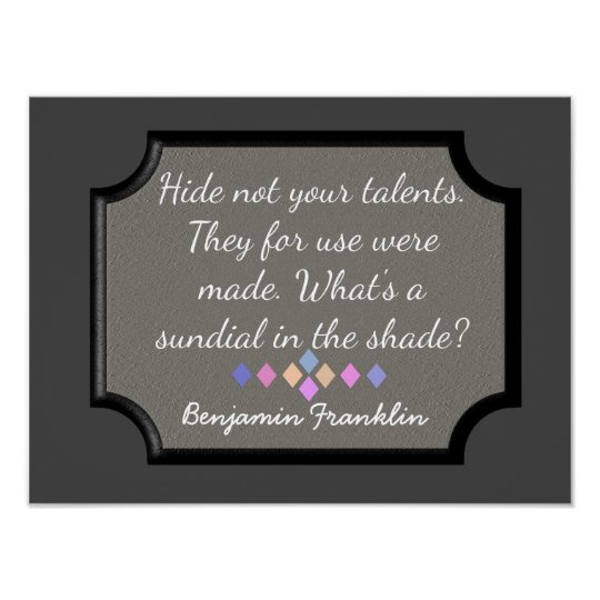 Hide Not Your Talents -- Benjamin Franklin quote