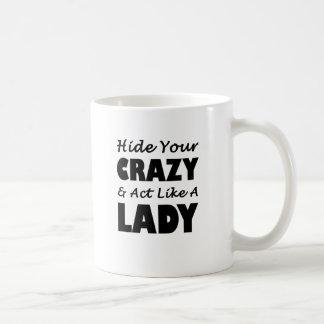 Hide Your Crazy & Act Like A Lady Basic White Mug