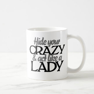 Hide your crazy and act like a lady basic white mug