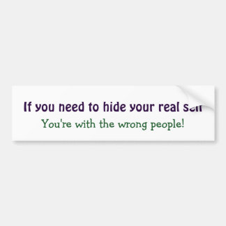 Hide your real Self Motivational Inspirational Bumper Sticker